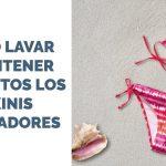 Cómo lavar bañadores y bikinis para mantenerlos en buen estado. Cuida tu ropa de baño.
