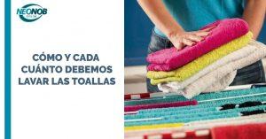 ¿Cómo y cada cuanto debemos de lavar las toallas?